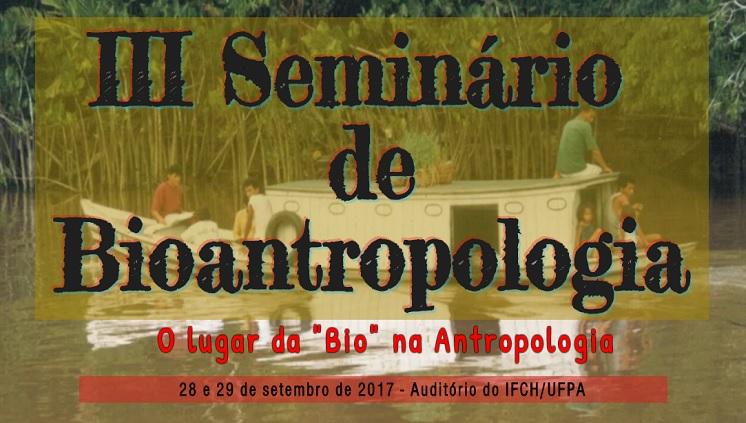 Programa de Pós-Graduação em Antropologia promove o III Seminário de Bioantropologia