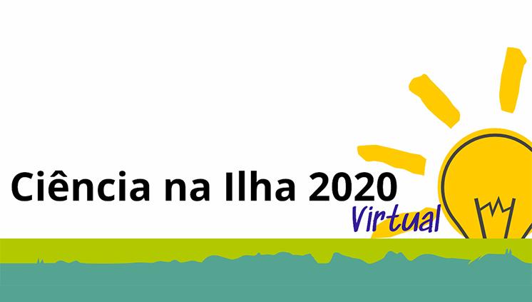 Ciência na Ilha terá edição virtual em 2020