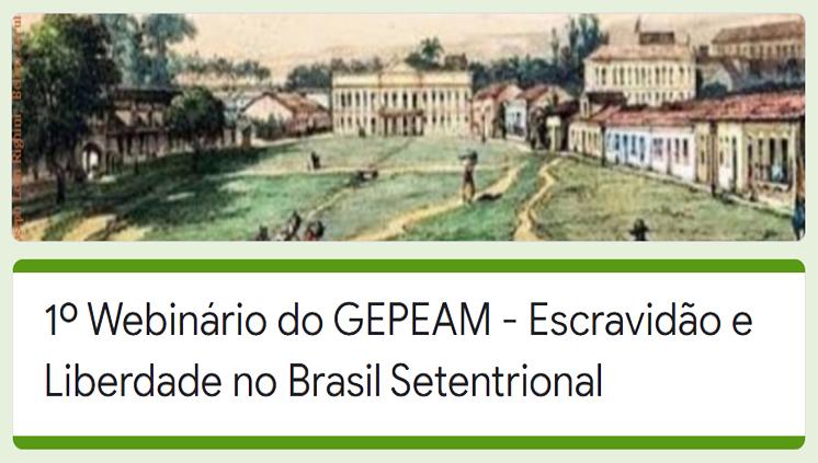 Grupo de Estudos e Pesquisas da Escravidão e Abolicionismo na Amazônia recebe submissões para evento on-line