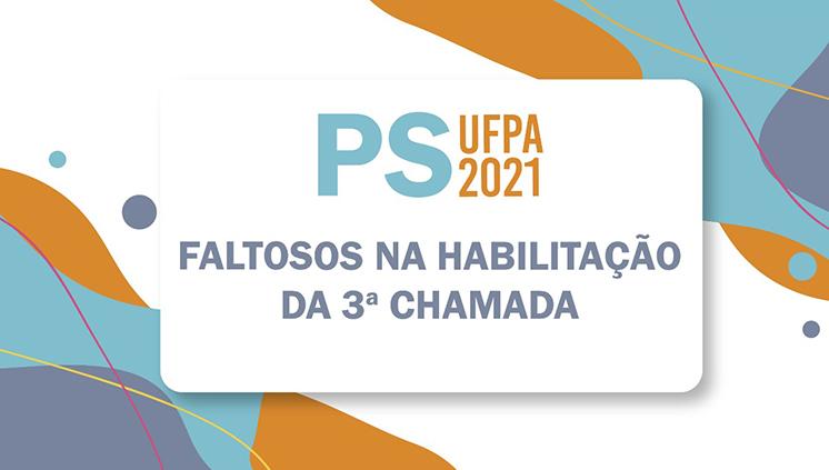 CIAC divulga lista de candidatos(as) faltosos na habilitação da 3ª chamada do PS 2021 da UFPA