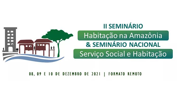 II Seminário Habitação na Amazônia e Seminário Nacional Serviço Social e Habitação recebem inscrições e submissão de trabalhos