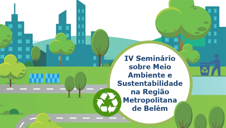 Meio ambiente e sustentabilidade na Região Metropolitana de Belém são temas de seminário virtual