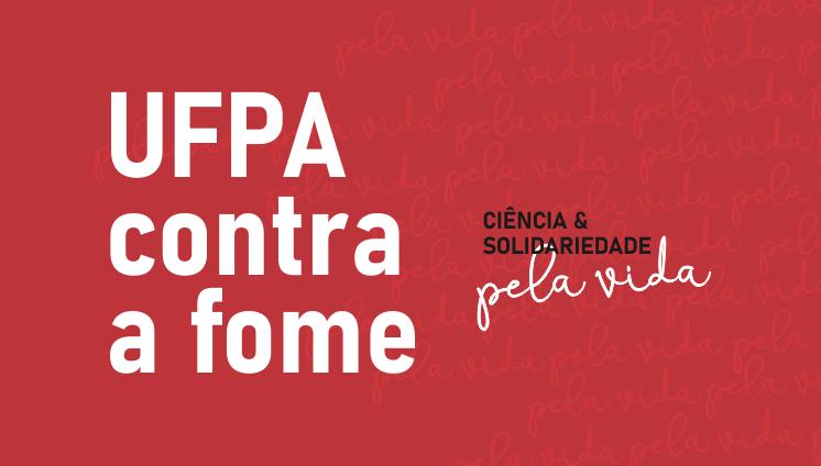 Campanha UFPA contra a Fome vai arrecadar cestas básicas para distribuição a famílias de baixa renda