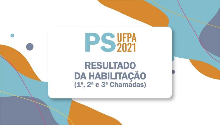 UFPA divulga o resultado da habilitação dos(as) calouros(as) das chamadas do PS 2021