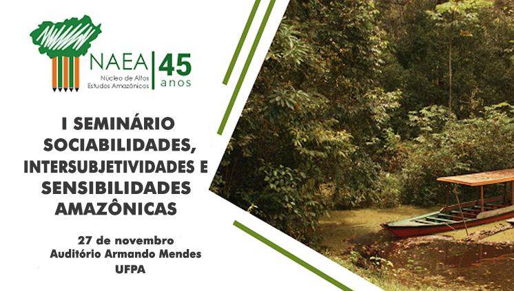 NAEA promove o I Seminário Socialidades, Intersubjetividades e Sensibilidades Amazônicas