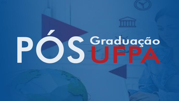 UFPA divulga mais 76 vagas para Pós-Graduação em mestrado e doutorado