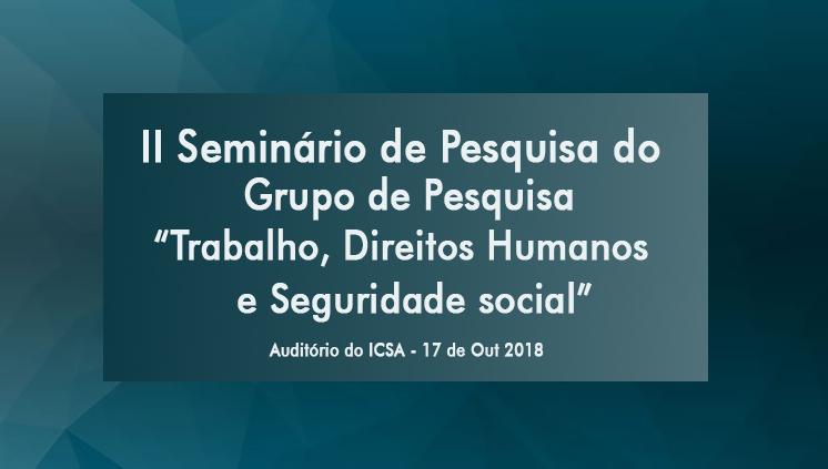 II Seminário de Pesquisa do Grupo de Pesquisa Trabalho, Direitos Humanos e Seguridade Social ocorre nesta quarta-feira, 17