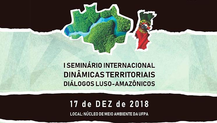 NUMA promove I Seminário Internacional Dinâmicas Territoriais: Diálogos Luso-Amazônicos