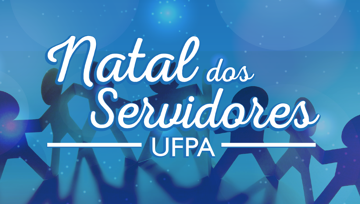 Natal dos Servidores da UFPA terá programação especial de integração e solidariedade
