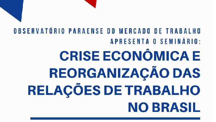 Observatório Paraense do Mercado de Trabalho promove evento sobre crise financeira